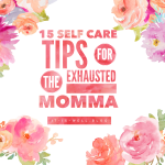 15 Self Care Tips for the Exhausted Momma